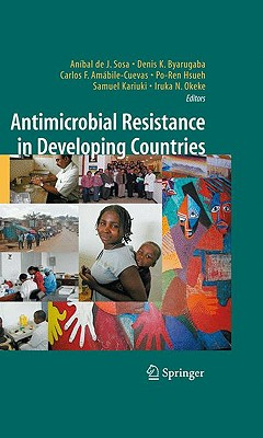 Antimicrobial Resistance in Developing Countries By Sosa, Anibal de J. (EDT)/ Byarugaba, Denis K. (EDT)/ Amabile-Cuevas, Carlos F. (EDT)/ Hsueh, Po-Ren (EDT)/ Kariuki, Samuel (EDT)