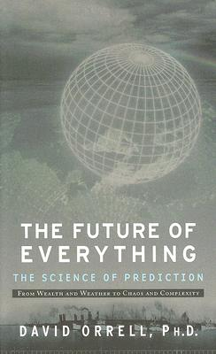 The Future of Everything By Orrell, David, Ph.D.